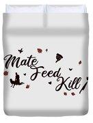 Mate Feed Kill Duvet Cover