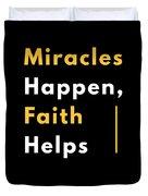 Miracles Happen Faith Helps Bible Christian Love Duvet Cover