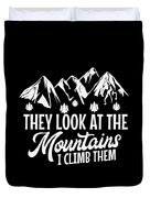 Mountains Shirt They Look At Mountains I Climb Them Gift Tee Duvet Cover