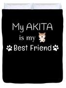 My Akita Is My Best Friend Duvet Cover