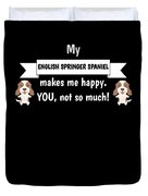 My English Springer Spaniel Makes Me Happy You Not So Much Funny Gift Idea Duvet Cover