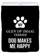 My Glen Of Imaal Terrier Makes Me Happy Duvet Cover