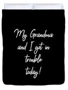 My Grandma And I Got In Trouble Today Duvet Cover