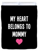 My Heart Belons To Mommy Duvet Cover