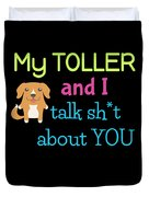 My Toller And I Talk Sh T About You Duvet Cover