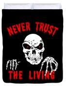 Never Trust The Living Halloween Duvet Cover