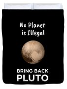 No Planet Is Illegal Bring Back Pluto Astronomy Science Duvet Cover