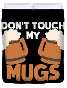 Oktoberfest Tshirt Dont Touch My Mugs Funny Beer Tee Duvet Cover