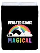Pediatricians Are Magical Duvet Cover