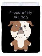 Proud Of My Bulldog Duvet Cover