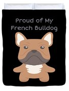 Proud Of My French Bulldog Duvet Cover