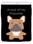 Proud Of My Frenchie Duvet Cover