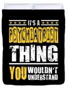 Psychiatrist You Wouldnt Understand Duvet Cover