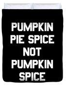 Pumpkin Pie Spice Not Pumpkin Spice Duvet Cover