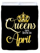 Queens Are Born In April Women Girl Birthday Celebration  Duvet Cover