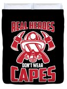 Real Heroes Dont Wear Capes Firefighter Duvet Cover