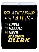 Relationship Status Taken By A Badass Clerk Duvet Cover