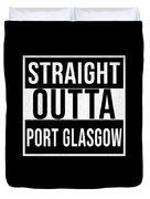 Straight Outta Port Glasgow Duvet Cover