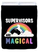 Supervisors Are Magical Duvet Cover