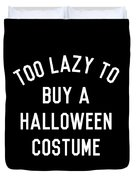 Too Lazy To Buy A Halloween Costume Duvet Cover