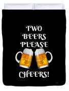 Two Beers Please Cheers Funny Beer Festival Tee Shirt Duvet Cover