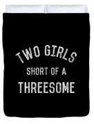 Two Girls Short Of A Threesome Duvet Cover