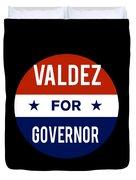 Valdez For Governor 2018 Duvet Cover
