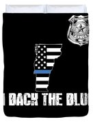 Vermont Police Appreciation Thin Blue Line I Back The Blue Duvet Cover