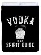 Vodka Is My Spirit Guide Funny Drinking Duvet Cover