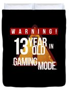 Warning 13 Year Old In Gaming Mode Duvet Cover