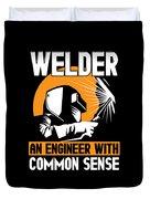 Welder An Engineer With Common Sense Duvet Cover