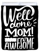 Well Done Mom I Am Awesome Funny Humor Mothers Day Duvet Cover