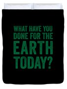 What Have You Done For Earth Today Duvet Cover