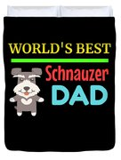 Worlds Best Schnauzer Dad Duvet Cover