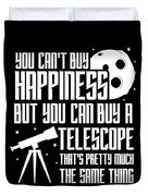 You Cant Buy Happiness Telescope Astronomy Duvet Cover