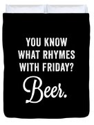 You Know What Rhymes With Friday Beer Duvet Cover