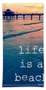 Life Is A Beach Bath Towel