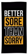 Better Sore Than Sorry Gym Motivational Quotes Poster Bath Towel