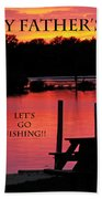 Dad Happy Father's Day  Lets Go Fishing  Bath Towel