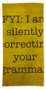 Fyi I Am Silently Correcting Your Grammar Bath Towel