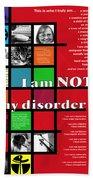 I Am Not My Disorder Bath Towel