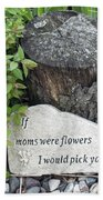 If Moms Were Flowers... Bath Towel