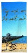 Inspirational Beach - Stop And Smell The Salt Air Bath Towel