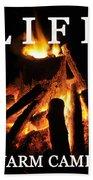 Life Is A Warm Campfire Bath Towel