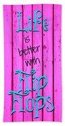 Life Is Better With Flip Flops Bath Towel