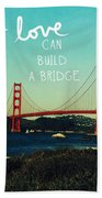 Love Can Build A Bridge- Inspirational Art Bath Towel