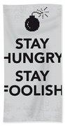 My Stay Hungry Stay Foolish Poster Bath Towel