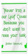 Never Iron A Four Leaf Clover Because You Dont Want To Press Your Luck Bath Towel