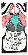The More I Let People Be People... Bath Towel