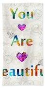 Uplifting Art - You Are Beautiful By Sharon Cummings Bath Towel